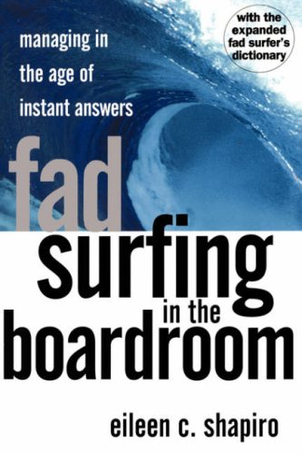 Fad Surfing in the Boardroom : Managing in the Age of Instant Answers, EILEEN C. SHAPIRO
