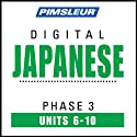 Japanese Phase 3, Unit 06-10: Learn to Speak and Understand Japanese with Pimsleur Language Programs  by Pimsleur
