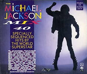 The Michael Jackson Mix - 40 Specially Sequenced Hits By the World Superstar