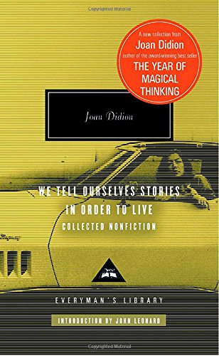 We Tell Ourselves Stories in Order to Live: Collected Nonfiction (Everyman's Library (Cloth))