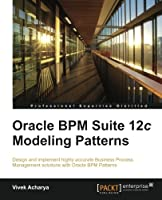 Oracle BPM Suite 12c Modeling Patterns Front Cover