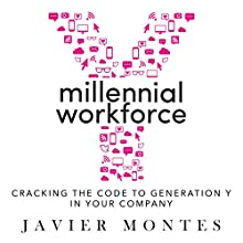 Millennial Workforce: Cracking the Code to Generation Y in Your Company Audiobook by Javier Montes Narrated by Javier Montes
