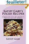 Kathy Gary's Polish Recipes: Complete...