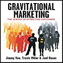 Gravitational Marketing: : The Science of Attracting Customers Audiobook by Jimmy Vee, Travis Miller, Joel Bauer Narrated by Travis Miller