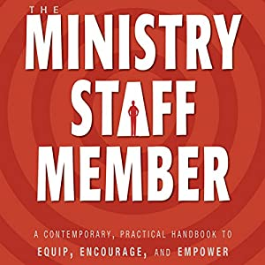 The Ministry Staff Member: A Contemporary, Practical Handbook to Equip, Encourage, and Empower | [Douglas L. Fagerstrom]