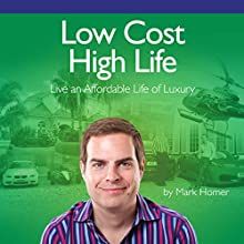 Low Cost High Life: Live an Affordable Life of Luxury Audiobook by Mark Homer Narrated by Geoff Hodge