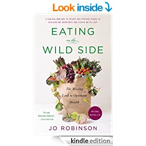 Eating on the Wild Side: The Missing Link to Optimum Health - Kindle edition by Jo Robinson. Health, Fitness & Dieting Kindle eBooks @ Amazon.com.