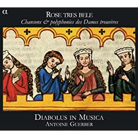 Rose tres bele: Chansons &amp; polyphonies des Dames trouvres