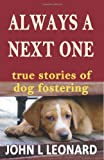John L Leonard Always a Next One: True Stories of Dog Fostering