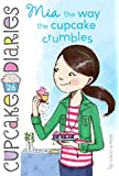 Mia the Way the Cupcake Crumbles (Cupcake Diaries Book 26)