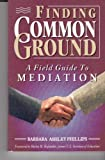 img - for Finding Common Ground: A Field Guide to Mediation by Barbara Ashley Phillips (1994-09-03) book / textbook / text book