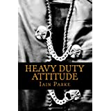 Heavy Duty Attitude: Book Two in The Brethren Trilogyby Iain Parke