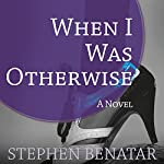 When I Was Otherwise: A Novel | Stephen Benatar