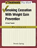 Smoking Cessation with Weight Gain Prevention: A Group Program Workbook Workbook (Treatments That Work)
