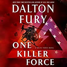 One Killer Force: A Delta Force Novel (       UNABRIDGED) by Dalton Fury Narrated by Ari Fliakos