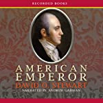 American Emperor: Aaron Burr's Challenge to Jefferson's America | David O. Stewart