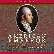 American Emperor: Aaron Burr's Challenge to Jefferson's America | [David O. Stewart]