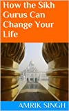 img - for How the Sikh Gurus Can Change Your Life book / textbook / text book