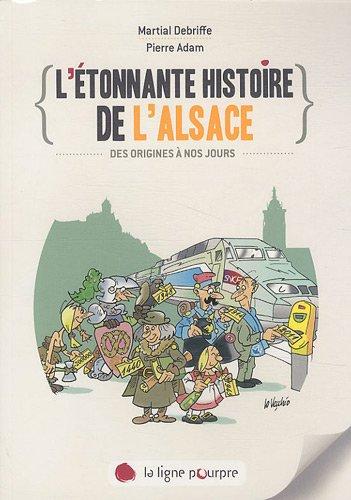 L'étonnante histoire de l'Alsace : Des origines à nos jours