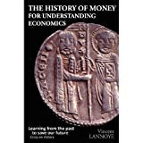 The History of Money for Understanding Economicsby Vincent Lannoye
