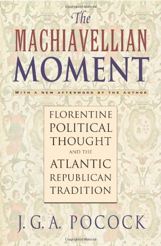 The Machiavellian Moment: Florentine Political Thought...