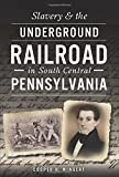 img - for Slavery & the Underground Railroad in South Central Pennsylvania (American Heritage) book / textbook / text book