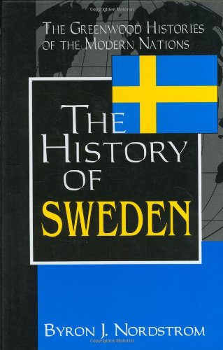 The History of Sweden: (The Greenwood Histories of the Modern Nations)
