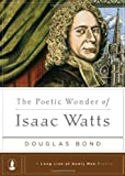 img - for The Poetic Wonder of Isaac Watts (A Long Line of Godly Men Profile) book / textbook / text book