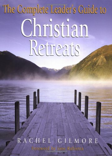 Complete Leader'S Guide To Christian Retreats