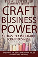 Craft Business Power: 15 Days To A Profitable Online Craft Business Front Cover