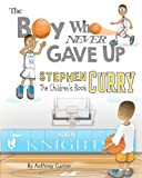 Stephen-Curry-The-Childrens-Book-The-Boy-Who-Never-Gave-Up