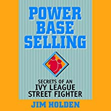 Power Base Selling: Secrets of an Ivy League Street Fighter Audiobook by Jim Holden Narrated by Pete Larkin