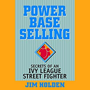 Power Base Selling: Secrets of an Ivy League Street Fighter Audiobook