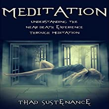 Meditation: Understanding the Near Death Experience Through Meditation | Livre audio Auteur(s) : Thad Sustenance Narrateur(s) : Sheree Wichard