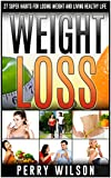 Weight Loss: 27 Super Habits For Losing Weight And Living Healthy Life (Weight Loss Hacks, Weight Loss)