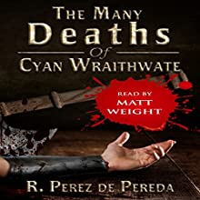 The Many Deaths of Cyan Wraithwate (       UNABRIDGED) by R. Perez de Pereda Narrated by Matt Weight