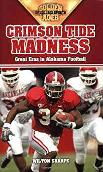 crimson tide madness: great eras in alabama football (golden ages of college sports) - wilton sharpe
