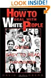 HOW TO DEAL WITH WHITE PEOPLE