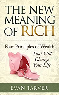 The New Meaning Of Rich: Four Principles Of Wealth That Will Change Your Life by Evan Tarver ebook deal