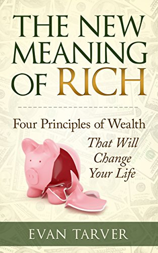 The New Meaning of Rich: Four Principles of Wealth That Will Change Your Life