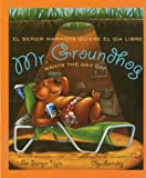 Mr. Groundhog Wants the Day Off / el senor marmota quiere el dia libre (English and Spanish Edition)