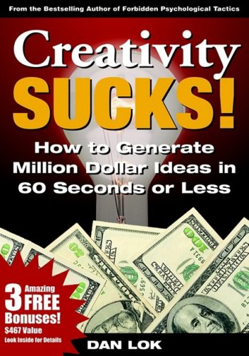 Creativity Sucks! How To Generate Million Dollar Ideas In 60 Seconds Or Less!