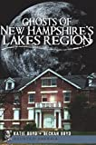 Ghosts of New Hampshire's Lakes Region (Haunted America)