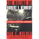 The Killing of Robert F. Kennedy: An Investigation of Motive, Means and Opportunityby Dan E Moldea