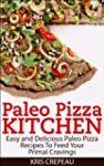 Paleo Pizza Kitchen: Easy and Delicio...