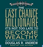 img - for The Last Chance Millionaire: It's Not Too Late to Become Wealthy book / textbook / text book