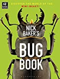 Nick Baker Nick Baker's Bug Book: Discover the World of the Mini-beast! (The Wildlife Trusts)