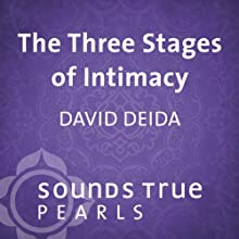 The Three Stages of Intimacy: Finding Freedom and Fullness Through Sexual Union  by David Deida Narrated by David Deida