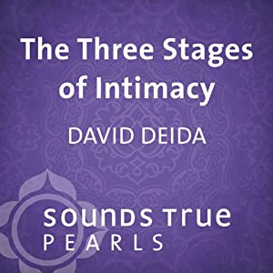The Three Stages of Intimacy: Finding Freedom and Fullness Through Sexual Union | [David Deida]