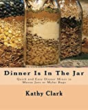 : Dinner Is In The Jar: Quick and Easy Dinner Mixes in Mason Jars or Mylar Bags (bw)